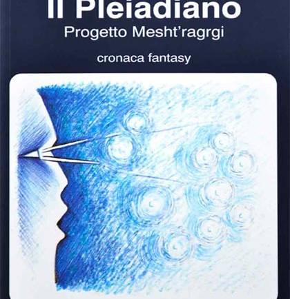 """Esce il 26 novembre 2010 """"Il Pleiadiano"""". Progetto Mesht'ragrgi di Michele Di Salvia"""