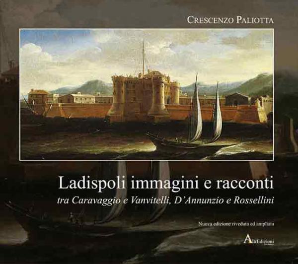 Ladispoli. Immagini e racconti tra Caravaggio e Vanvitelli, D'Annunzio e Rossellini